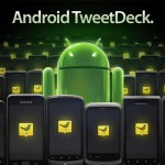 TweetDeck 1.0 for Android was released